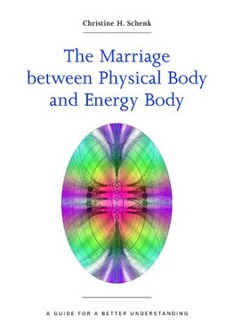 Schenk, C: Marriage Between Physical Body and Energy Body