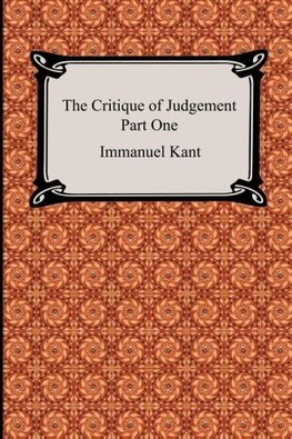 The Critique of Judgement (Part One, The Critique of Aesthetic Judgement)
