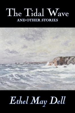 The Tidal Wave and Other Stories by Ethel May Dell, Fiction, Action & Adventure, War & Military
