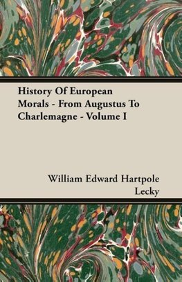 History Of European Morals - From Augustus To Charlemagne - Volume I