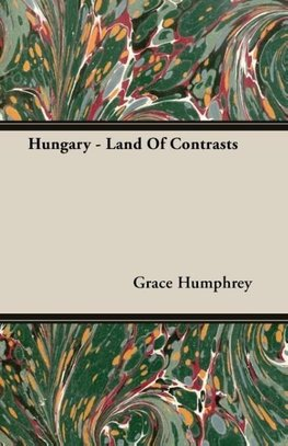 Hungary - Land Of Contrasts