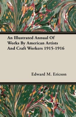 An Illustrated Annual Of Works By American Artists And Craft Workers 1915-1916