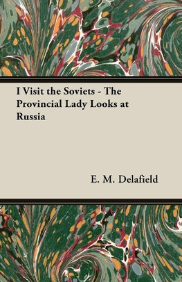 I Visit the Soviets - The Provincial Lady Looks at Russia