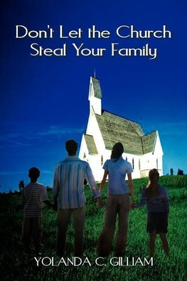 Don't Let the Church Steal Your Family