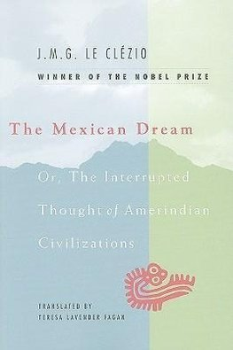 Clezio, L: Mexican Dream - Or, The Interrupted Thought of Am