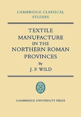 Textile Manufacture in the Northern Roman Provinces