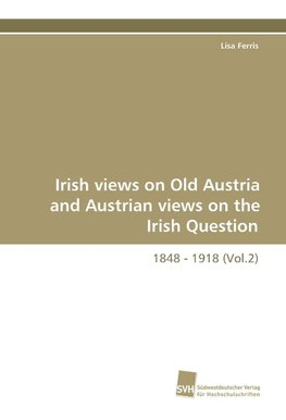 Irish views on Old Austria and Austrian views on the Irish Question