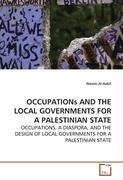 OCCUPATIONs AND THE LOCAL GOVERNMENTS FOR A PALESTINIAN STATE