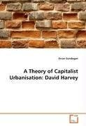 A Theory of Capitalist Urbanisation: David Harvey