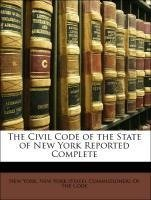 The Civil Code of the State of New York Reported Complete