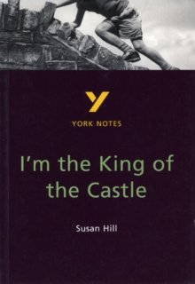 I`m the King of the Castle: York Notes for GCSE
