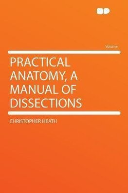 Practical Anatomy, a Manual of Dissections